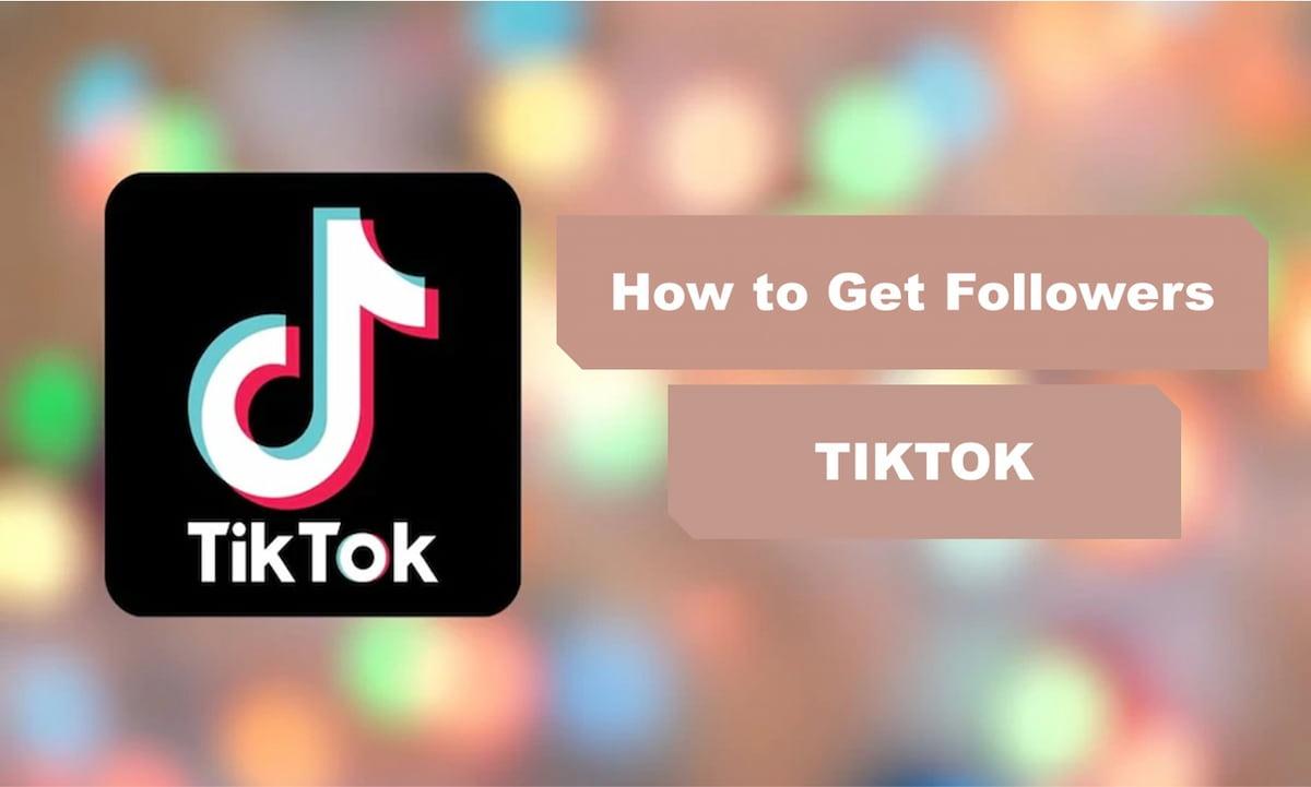 how to get followers on tiktok